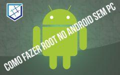 Como fazer root no Android sem PC