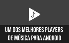 Um dos melhores players de música para Android (VÍDEO)