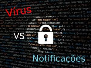Vírus ou Notificações - Como Identificar